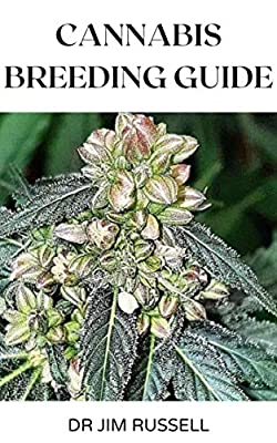 CANNABIS BREEDING GUIDE : The Definitive Guide to Marijuana Genetics, Cannabis Botany and Growing Cannabis The Easiest Way (English Edition)