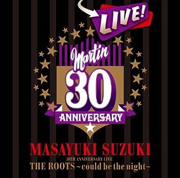 MASAYUKI SUZUKI 30TH ANNIVERSARY LIVE THE ROOTS〜could be the night〜