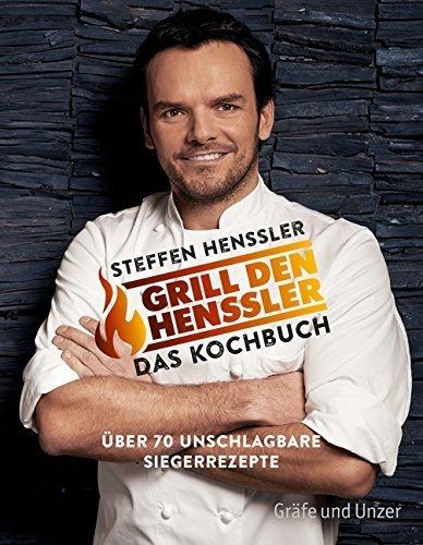 Grill den Henssler - Das Kochbuch: Über 70 unschlagbare Rezepte (Einzeltitel) von Steffen Henssler (6. September 2015) Taschenbuch