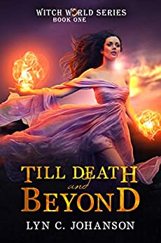 [Lyn C. Johanson]のTill Death And Beyond: A Paranormal Romance Novel (Witch World Series Book 1) (English Edition)