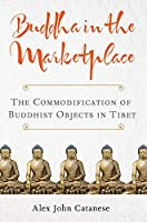 Buddha in the Marketplace: The Commodification of Buddhist Objects in Tibet (Traditions and Transformations in Tibetan Buddhism)