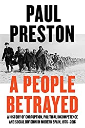 A People Betrayed: A History of Corruption, Political Incompetence and Social Division in Modern Spain