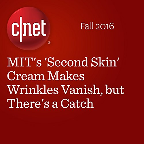 MIT's 'Second Skin' Cream Makes Wrinkles Vanish, but There's a Catch audiobook cover art