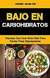 Bajo En Carbohidratos: Recetas Con Una Guía Fácil Para Perder Peso Rápidamente