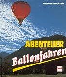 Abenteuer Ballonfahren - Theodor Luftfahrt - Brucksch