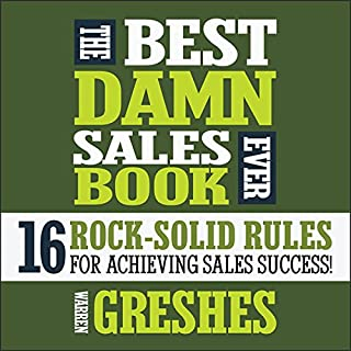 The Best Damn Sales Book Ever     16 Rock-Solid Rules for Achieving Sales Success!               By:                                                                                                                                 Warren Greshes                               Narrated by:                                                                                                                                 Warren Greshes                      Length: 4 hrs and 31 mins     210 ratings     Overall 4.4