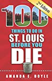 100 Things to Do in St. Louis Before You Die, Second Edition (100 Things to Do Before You Die) (100 Thinhs to Do Before You Die)