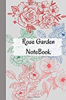 Rose Garden Notebook: Rose Garden/ .Quotes lined notebook/Journal/Diary Gift/120 Blanc pages/6x9 niches finiched matte covre