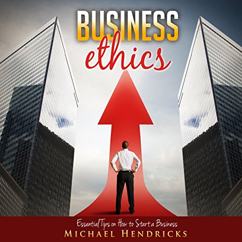 Business Ethics: Essential Tips on How to Start a Business cover art