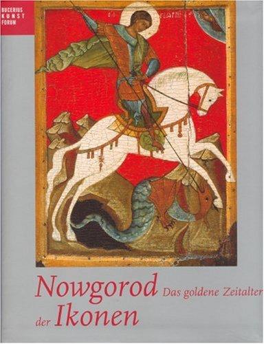 Nowgorod - Das goldene Zeitalter der Ikonen: Kataloghandbuch zur Ausstellung des Bucerius Kunst Forums, 13.2.-16.5.2005 und des Walter Art Museum, ... (Publikationen Des Bucerius Kunst Forums)