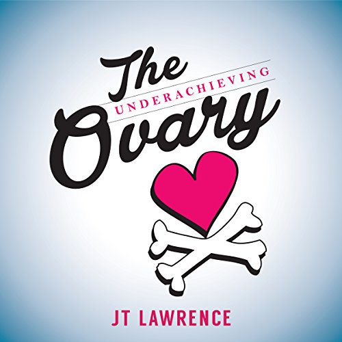 The Underachieving Ovary                   By:                                                                                                                                 JT Lawrence                               Narrated by:                                                                                                                                 Jennifer Swanepoel                      Length: 7 hrs and 10 mins     17 ratings     Overall 4.9