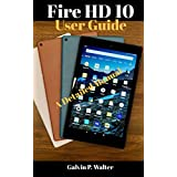 Fire HD 10 User Guide: An Instructional Manual on the Newest Kindle Fire HD 10 Devices Amazon Fire Tablet, How To Set Up HD 10 with Tip and Tricks (English Edition)