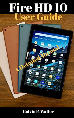 Fire HD 10 User Guide: An Instructional Manual on the Newest Kindle Fire HD 10 Devices Amazon Fire Tablet, How To Set Up HD 10 with Tip and Tricks