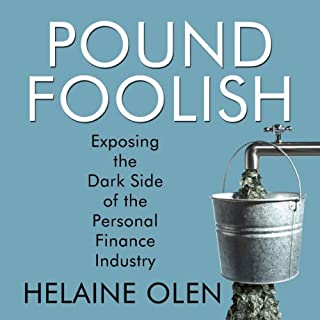 Pound Foolish     Exposing the Dark Side of the Personal Finance Industry              By:                                                                                                                                 Helaine Olen                               Narrated by:                                                                                                                                 Lyn Landon                      Length: 9 hrs and 1 min     161 ratings     Overall 4.1