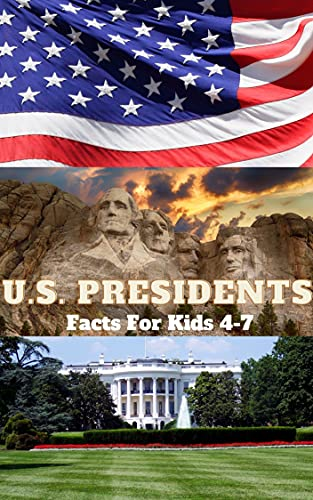 U.S. Presidents: Facts For Kids Ages 4-7 by [T.B.  Parker]