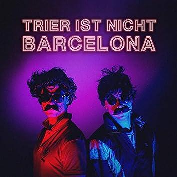 Trier ist nicht Barcelona