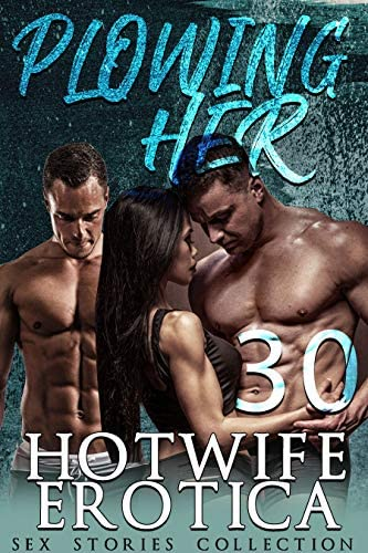 PLOWING HER 30 HOTWIFE EROTICA SEX STORIES COLLECTION product image