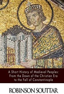 A Short History of Medieval Peoples: From the Dawn of the Christian Era to the Fall of Constantinople