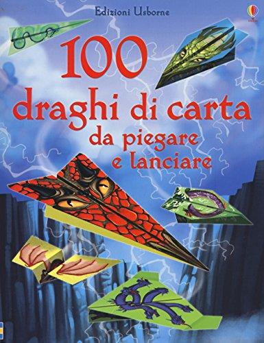 100 draghi di carta da piegare e lanciare. Ediz. illustrata
