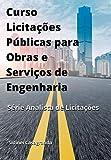 Curso De Licitações Públicas Para Obras E Serviços De Engenharia (Portuguese Edition)