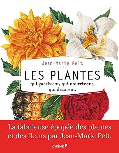 Les plantes qui guérissent, qui nourrissent, qui décorent par Jean-Marie Pelt (Hors collection)