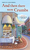 And Then There Were Crumbs (Cookie House Mysteries)