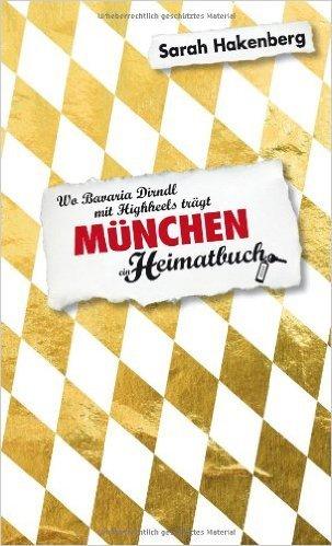 MŸnchen. Wo Bavaria Dirndl mit Highheels trŠgt - ein Heimatbuch ( 1. Oktober 2011 )