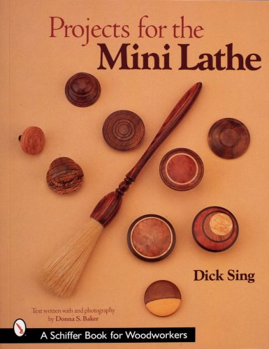PROJECTS FOR THE MINI LATHE (A Schiffer Book for Woodworkers)