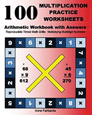 100 Multiplication Practice Worksheets Arithmetic Workbook with Answers: Reproducible Timed Math Drills: Multiplying Multidigit Numbers by CreateSpace Independent Publishing Platform