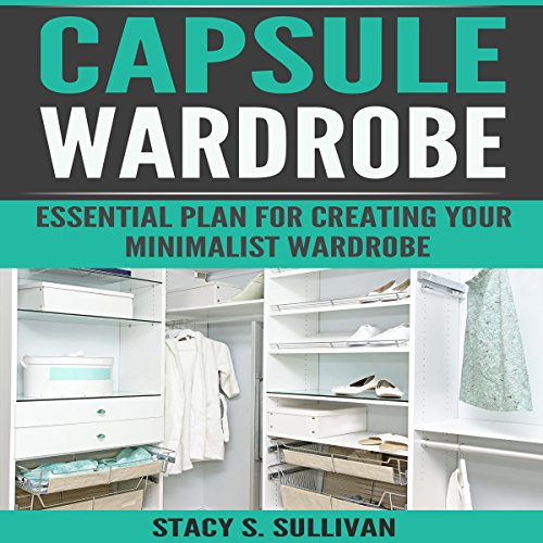 Capsule Wardrobe     Essential Plan for Creating Your Minimalist Wardrobe              By:                                                                                                                                 Stacy S. Sullivan                               Narrated by:                                                                                                                                 Alex Lancer                      Length: 25 mins     7 ratings     Overall 4.9