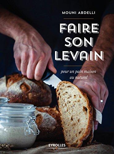 Faire son levain: Pour un pain maison au naturel (EYROLLES)