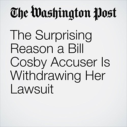 The Surprising Reason a Bill Cosby Accuser Is Withdrawing Her Lawsuit audiobook cover art