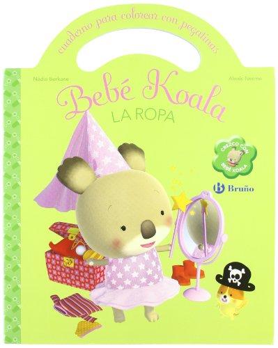La ropa: Cuaderno para colorear con pegatinas (Castellano - Bruño - Bebe Koala)