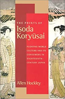 The Prints of Isoda Koryusai: Floating World Culture and Its Consumers in Eighteenth-Century Japan
