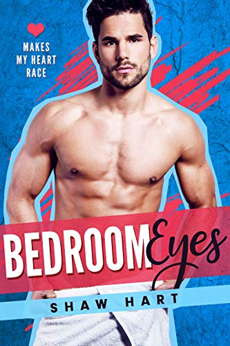 Bedroom Eyes (Makes My Heart Race Book 2) by [Shaw Hart]