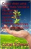 Como viver uma Vida mais Verde e Poupando Dinheiro e Aprenda 75 Efeitos Transformadores para seu Negócio! (Portuguese Edition)