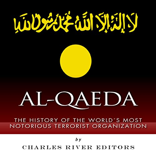 Al-Qaeda: The History of the World's Most Notorious Terrorist Organization audiobook cover art