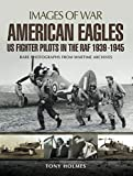 American Eagles: US Fighter Pilots in the RAF...