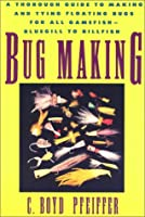 Bug Making: A Thorough Guide to Making and Tying Floating Bugs for All Gamefish-Bluegill to Billfish