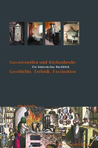 Gusseisenöfen und Küchenherde - Geschichte, Technik, Faszination. Ein historischer Rückblick