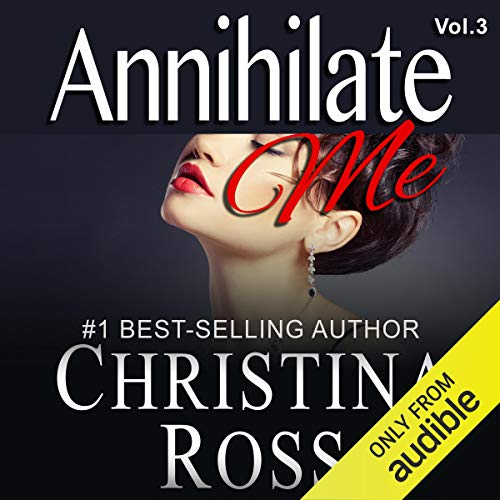 Annihilate Me     The Annihilate Me Series, Vol. 3              By:                                                                                                                                 Christina Ross                               Narrated by:                                                                                                                                 Reba Buhr                      Length: 3 hrs and 32 mins     87 ratings     Overall 4.2