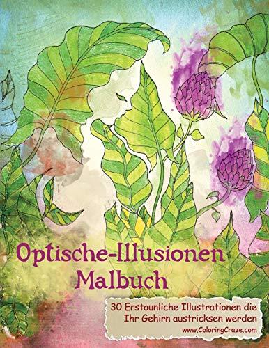Optische-Illusionen-Malbuch: 30 Erstaunliche Illustrationen, die Ihr Gehirn austricksen werden (Malbücher mit optischen Täuschungen für Erwachsene, Band 1)