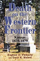 Death on the Western Frontier: Kansas, 1875-1879 0897452445 Book Cover