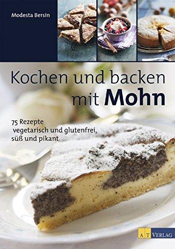 Kochen und backen mit Mohn: 75 Rezepte – vegetarisch und...