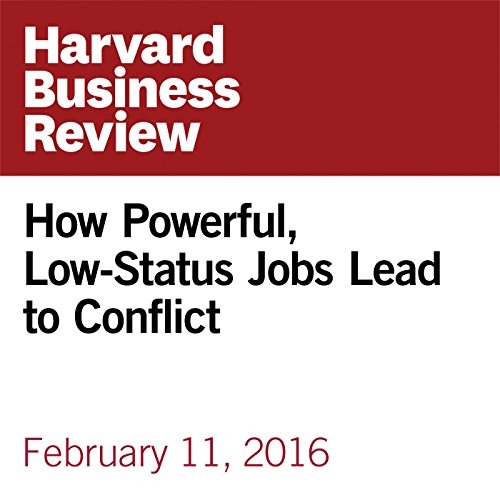 How Powerful, Low-Status Jobs Lead to Conflict audiobook cover art