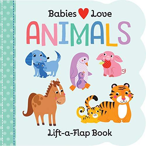 Babies Love: Animals (Fun Children's Interactive Lift a Flap Board Book for...