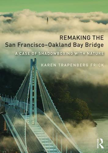 Remaking the San Francisco–Oakland Bay Bridge: A Case of Shadowboxing with Nature (Planning, Histo