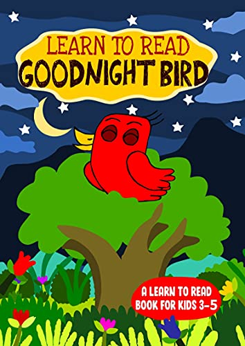 Learn to Read : Good Night Bird - A Learn to Read Book for Kids 3-5: An early reading book for kindergarten kids and preschoolers (Learn to Read Happy Bird 6)