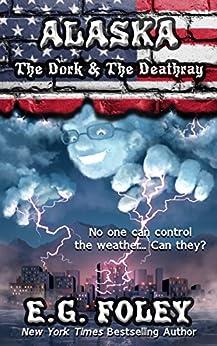 The Dork & The Deathray (50 States of Fear: Alaska) by [E.G. Foley]