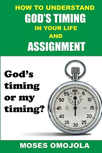 How To Understand God's Timing In Your Life And Assignment